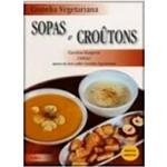 Livro - Cozinha Vegetariana - Sopas e Croutons