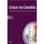 Livro - Crescer em Comunhão: Catequese de Perseverança com Adolescentes (Livro do Catequista)