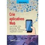 Livro - Crie Aplicativos Web: com Html, Css,JavaScript, PHP, PostgreSQL, Boolstrap, AngularJS, e Laravel