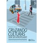 Livro - Cruzando Culturas Sem Ser Atropelado: Gestão Transcultural para um Mundo Globalizado