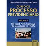 Livro - Curso de Processo Previdenciário: Processo Administrativo de Benefícios no RGPS - Volume 1