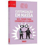 Livro - Customização em Massa - Seis Passos para Conquistar o Cliente