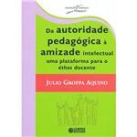 Livro - da Autoridade Pedagógica à Amizade Intelectual: uma Plataforma para o Éthos Docente