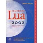 Livro da Lua Ano 2002: Como a Lua Influencia as Decisões do Dia-a-Dia