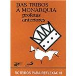 Livro - das Tribos à Monarquia: Profetas Anteriores - Roteiros para Reflexão III
