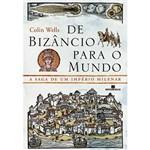 Livro - de Bizâncio para o Mundo - a Saga de um Império Milenar