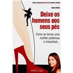 Livro - Deixe os Homens Aos Seus Pés: Como se Tornar uma Mulher Poderosa e Irresistível