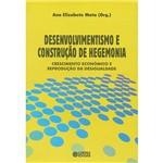 Livro - Desenvolvimentismo e Construção de Hegemonia: Crescimento Econômico e Reprodução da Desigualdade