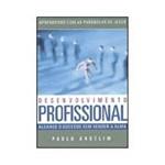 Livro - Desenvolvimento Profissional: Alcance o Sucesso Sem Vender a Alma