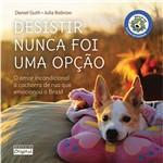 Livro - Desistir Nunca Foi uma Opção: um Amor Incondicional à Cachorra de Rua que Emocionou o Brasil