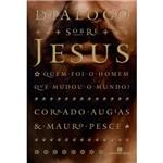 Livro - Diálogo Sobre Jesus - Quem Foi o Homem que Mudou o Mundo?