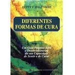 Livro - Diferentes Formas de Cura: um Guia Psíquico para o Desenvolvimento da Sua Capacidade de Sentir e de Curar