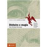 Livro - Dinheiro e Magia: uma Crítica da Economia Moderna à Luz do Fausto de Goethe