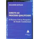 Livro - Direito ao Processo Qualificado - o Processo Civil na Perspectiva do Estado Constitucional