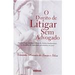Livro - Direito de Litigar Sem Advogado, o - Argumentação Jurídica e Colisão de Direitos Fundamentais, na Disciplina da Capacidade Postulatória em Juízo