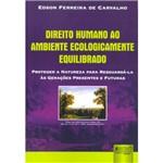 Livro - Direito Humano ao Ambiente Ecologicamente Equilibrado - Proteger a Natureza para Resguardá-la às Gerações Presentes e Futuras
