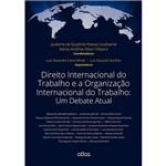 Livro - Direito Internacional do Trabalho e a Organização Internacional do Trabalho: um Debate Atual