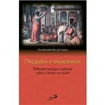 Livro - Discípulos e Missionários - Reflexões Teológico-Pastorais Sobre a Missão na Cidade