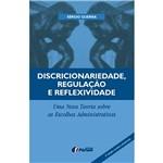 Livro - Discricionariedade, Regulação e Reflexividade: uma Nova Teoria Sobre as Escolhas Administrativas