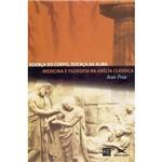 Livro - Doença do Corpo, Doença da Alma - Medicina e Filosofia na Grécia Clássica