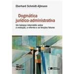Livro - Dogmática Jurídico-administrativa: um Balanço Intermédio Sobre a Evolução, a Reforma e as Funções Futuras