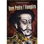 Livro - Dom Pedro I Vampiro
