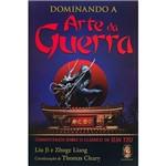 Livro - Dominando a Arte da Guerra - Comentários Sobre o Clássico de Sun Tzu