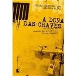 Livro - Dona das Chaves, a - uma Mulher no Comando das Prisões do Rio de Janeiro