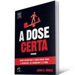 Livro - Dose Certa, a