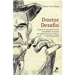 Livro - Doutor Desafio - a História de Luiz Alberto Garcia, Empreendedor Interiorano que Enfrentou Governos Militares e Competidores Globais