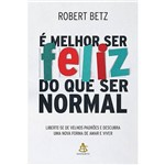 Livro - é Melhor Ser Feliz do que Ser Normal