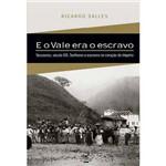 Livro - e o Vale Era o Escravo : Vassouras, Século XIX