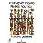 Livro - Educaçao Como Praxis Politica