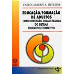 Livro - Educação / Formação de Adultos Como Dimensão Dinamizadora do Sistema Educativo / Formativo
