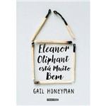 Livro - Eleanor Oliphant Está Muito Bem