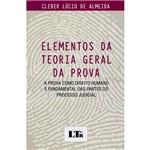 Livro - Elementos da Teoria Geral da Prova: a Prova Como Direito Humano e Fundamental das Partes do Processo Judicial