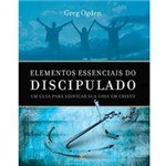 Livro - Elementos Essenciais do Discipulado - um Guia para Edificar Sua Vida em Cristo