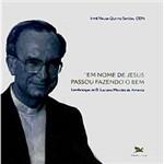 """Livro - """"Em Nome de Jesus"""" Passou Fazendo o Bem... - Lembranças de D. Luciano Mendes de Almeida"""