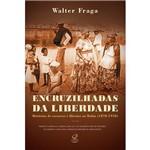 Livro - Encruzilhadas da Liberdade: Histórias de Escravos e Libertos na Bahia (1870-1910)