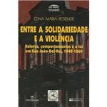Livro - Entre a Solidariedade e a Violência: Valores, Comportamentos e a Lei em São João Del Rei (1840-1860)