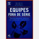 Livro - Equipes Fora de Série: Transformando Talento em Vantagem Competitiva