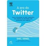 Livro - Era do Twitter, a - Como a Ferramenta de Mídia Colaborativa Mais Dinâmica da Atualidade Pode Revolucionar Seus Negócios