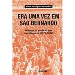 Livro - Era uma Vez em São Bernardo - o Discurso Sindical dos Metalúrgicos (1971-1982)