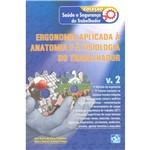 Livro - Ergonomia Aplicada à Anatomia e à Fisiologia do Trabalhador: Coleção Saúde e Segurança do Trabalhador - Vol.2