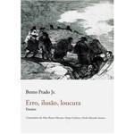Livro - Erro, Ilusão, Loucura - Ensaios