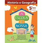 Livro - Escola é Nossa - História e Geografia, a - 5º Ano - 4ª Série