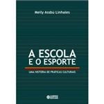 Livro - Escola e o Esporte - uma História de Práticas Culturais, a