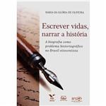 Livro - Escrever Vidas, Narrar a História: a Biografia Como Problema Historiográfico no Brasil Oitocentista