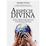 Livro - Espécie Divina, a - Como o Planeta Pode Sobreviver à Éra dos Seres Humanos