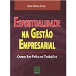 Livro - Espiritualidade na Gestão Empresarial - Como Ser Feliz no Trabalho